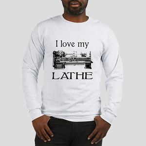 I Love My Lathe Long Sleeve T-Shirt