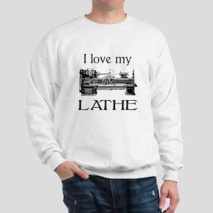 I Love My Lathe Sweatshirt