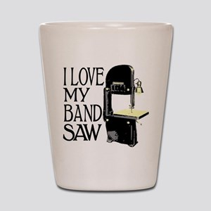 I Love My Bandsaw Shot Glass