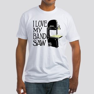 I Love My Bandsaw Fitted T-Shirt