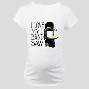 I Love My Bandsaw Maternity T-Shirt