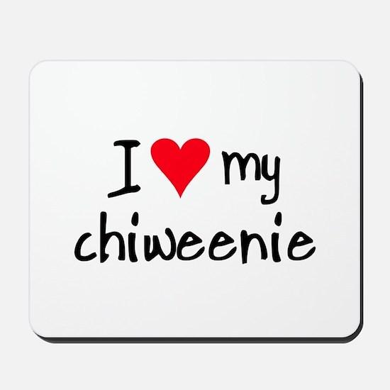 I LOVE MY Chiweenie Mousepad