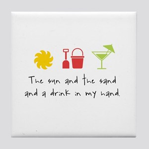 The Sun and the Sand and a Drink in my Hand Tile C