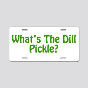 Whats The Dill Pickle? Aluminum License Plate