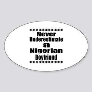 Never Underestimate A Nigerian Boyf Sticker (Oval)