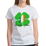Being Irish Is Lucky Women's T-Shirt