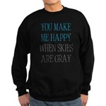 You Make Me Happy When Skies Are Gray Sweatshirt (