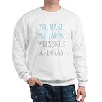 You Make Me Happy When Skies Are Gray Sweatshirt