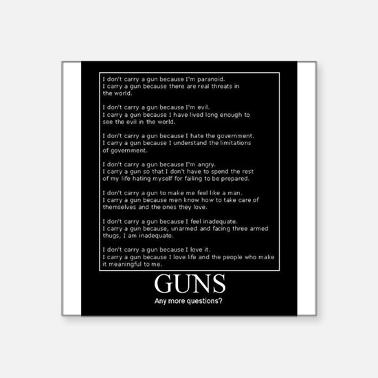 """Guns... Any More Questions? Square Sticker 3"""" x 3"""""""