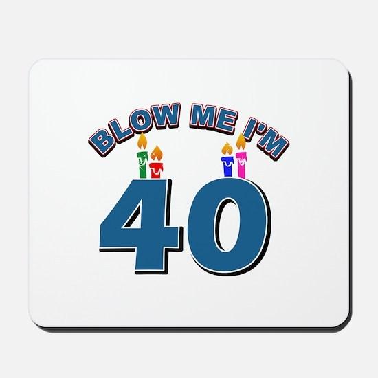 Blow Me I'm 40 Mousepad