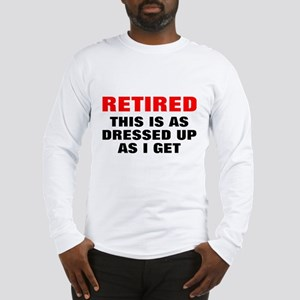 Retired Dressed Up Long Sleeve T-Shirt