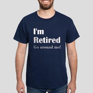 Im Retired Go Around Dark T-Shirt