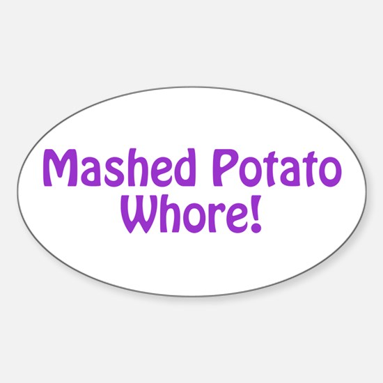 Mashed Potato Whore! Sticker (Oval)