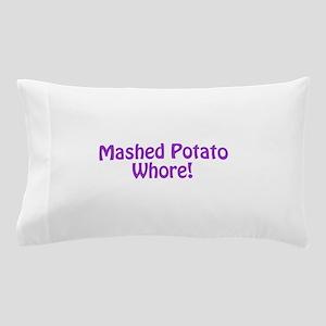 Mashed Potato Whore! Pillow Case