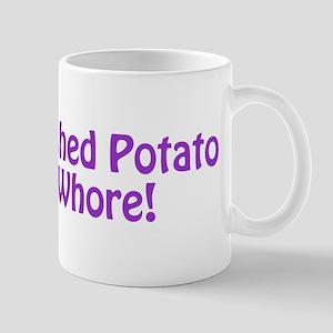 Mashed Potato Whore! Mug