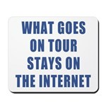 What Goes On Tour Stays On The Internet Mousepad