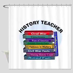 hISTORY TEACHER Shower Curtain