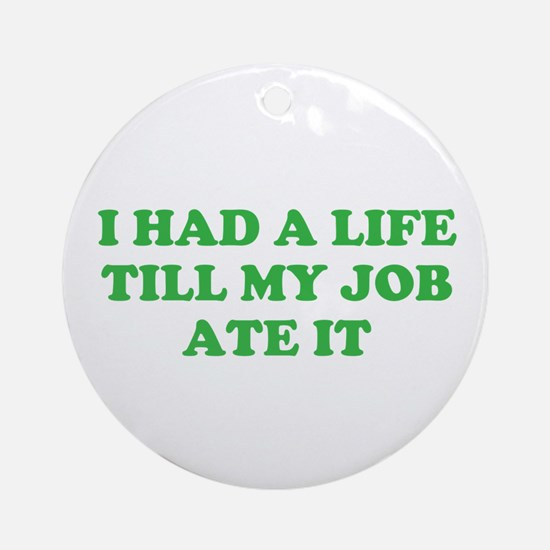 had a life merchandise Ornament (Round)