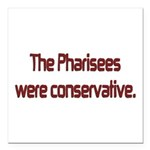 The Pharisees Were Conservative Square Car Magnet