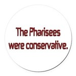 The Pharisees Were Conservative Round Car Magnet
