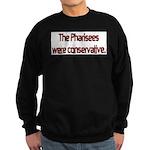 The Pharisees Were Conservative Sweatshirt (dark)