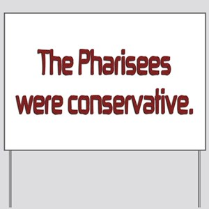The Pharisees Were Conservative Yard Sign