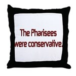 The Pharisees Were Conservative Throw Pillow