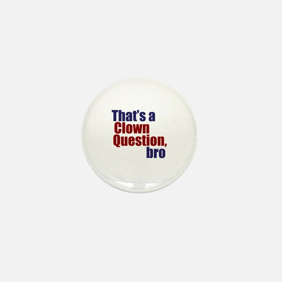 That's a Clown Question, Bro Mini Button