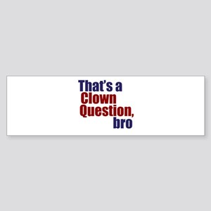 That's a Clown Question, Bro Sticker (Bumper)