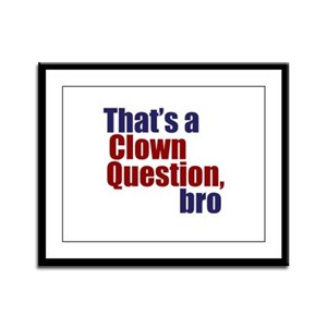 That's a Clown Question, Bro Framed Panel Print