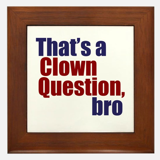 That's a Clown Question, Bro Framed Tile