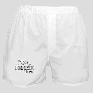 That's a Clown Question Bro Boxer Shorts