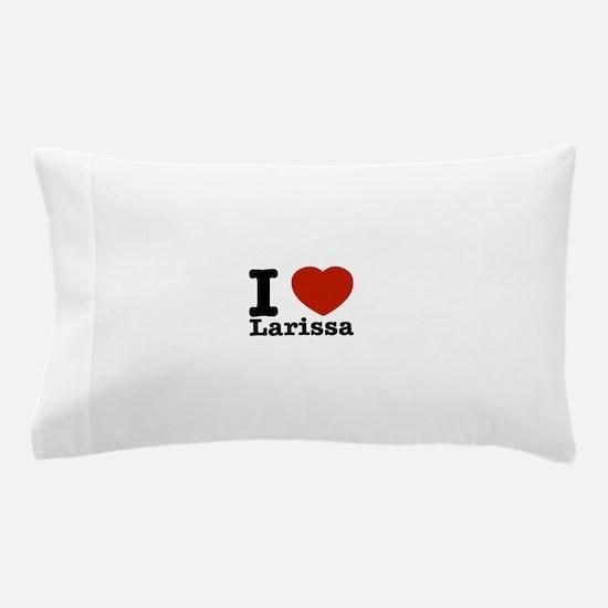 I Love Larissa Pillow Case