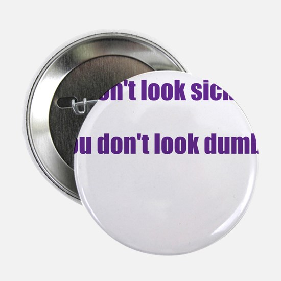 """I dont look sick? 2.25"""" Button"""