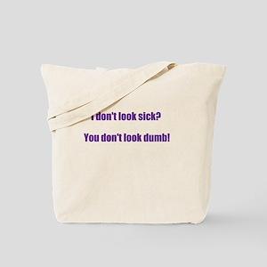 I dont look sick? Tote Bag