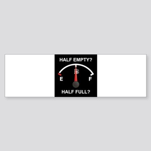 Half Empty Or Half Full? Bumper Sticker