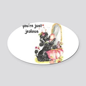 YOU'RE JUST JEALOUS Oval Car Magnet
