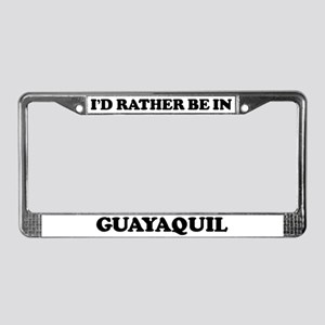 Rather be in Guayaquil License Plate Frame