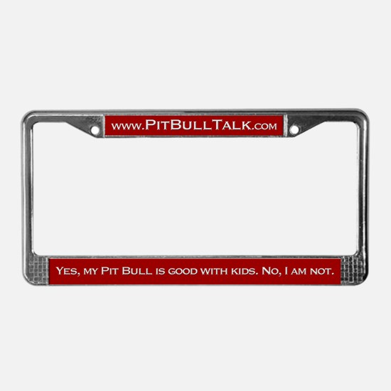 PitBullTalk License Plate Frame Good with Kids