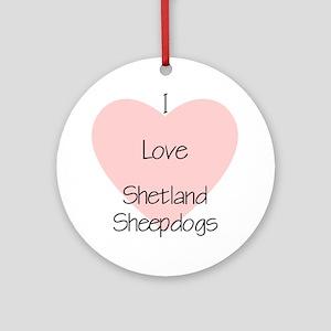 I Love Shetland Sheepdogs Ornament (Round)