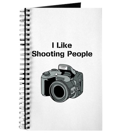 I like shooting people. Journal