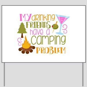 My Drinking Friends Have A Camping Problem Yard Si