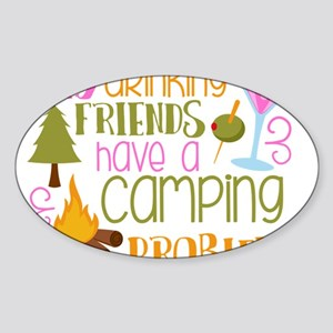 My Drinking Friends Have A Camping Problem Sticker