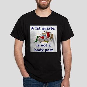 fat quarter not a body part T-Shirt
