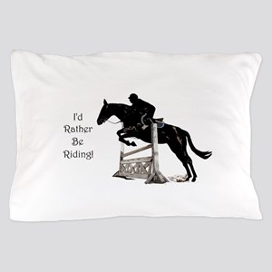 I'd Rather Be Riding Horse Pillow Case