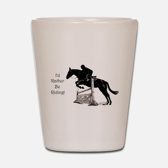 I'd Rather Be Riding Horse Shot Glass