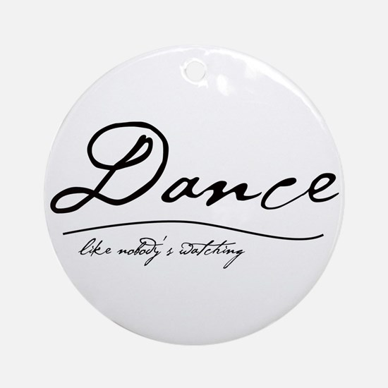 Dance Like Nobody's Watching Ornament (Round)