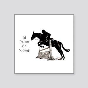 """I'd Rather Be Riding Horse Square Sticker 3"""" x 3"""""""