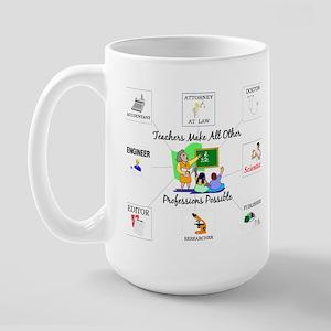 Teachers Make All Other Profe Large Mug