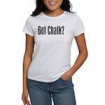 Got Chalk? Women's T-Shirt